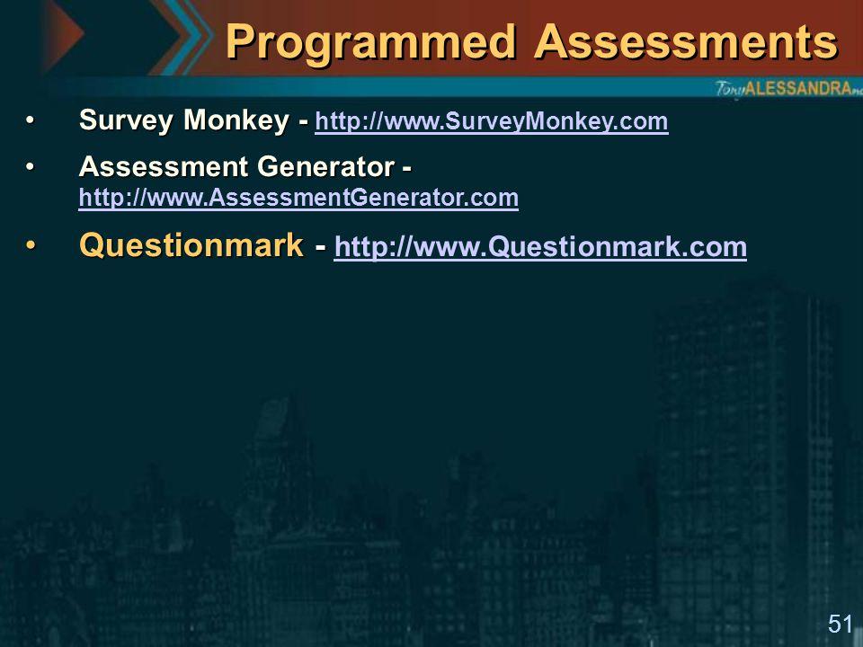 51 Programmed Assessments Survey Monkey -Survey Monkey - http://www.SurveyMonkey.com http://www.SurveyMonkey.com Assessment Generator -Assessment Generator - http://www.AssessmentGenerator.com http://www.AssessmentGenerator.com Questionmark -Questionmark - http://www.Questionmark.com http://www.Questionmark.com