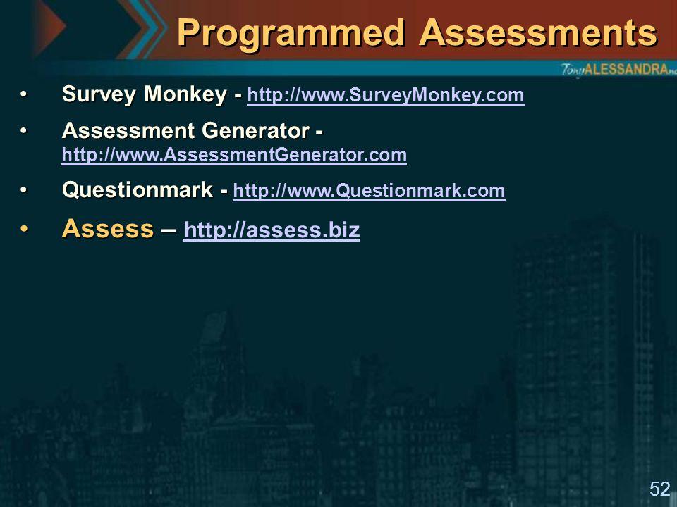 52 Programmed Assessments Survey Monkey -Survey Monkey - http://www.SurveyMonkey.com http://www.SurveyMonkey.com Assessment Generator -Assessment Generator - http://www.AssessmentGenerator.com http://www.AssessmentGenerator.com Questionmark -Questionmark - http://www.Questionmark.com http://www.Questionmark.com Assess –Assess – http://assess.biz http://assess.biz
