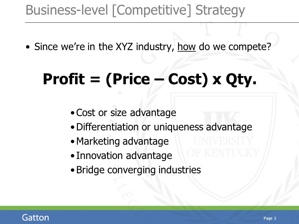 Page 2 Business-level [Competitive] Strategy Since we're in the XYZ industry, how do we compete.