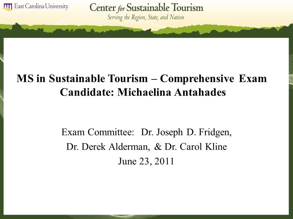 MS in Sustainable Tourism – Comprehensive Exam Candidate: Michaelina Antahades Exam Committee: Dr.