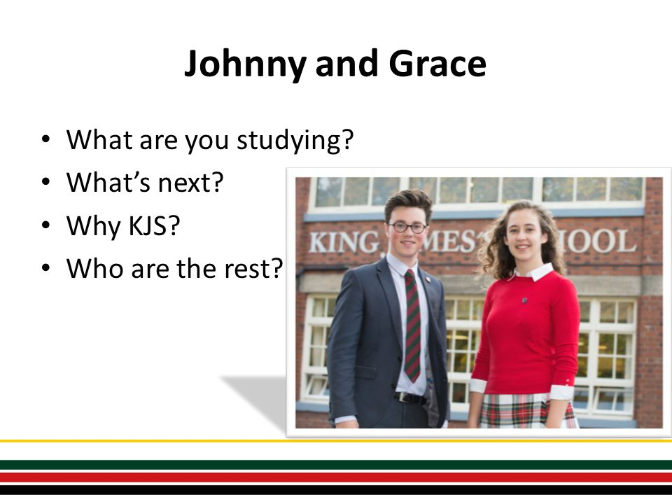 Johnny and Grace What are you studying? What's next? Why KJS? Who are the rest?