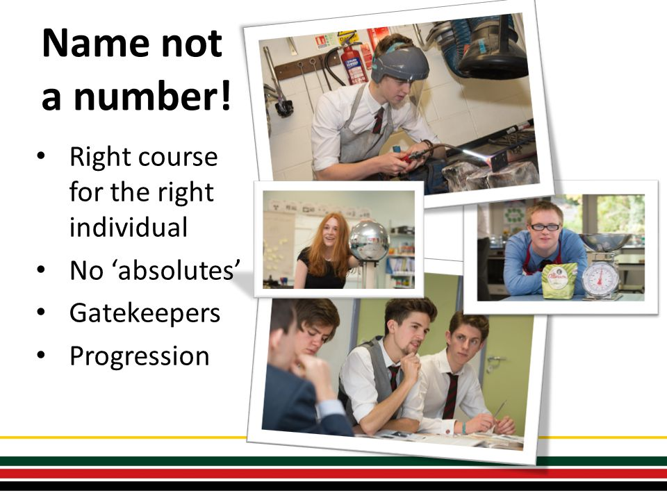 Name not a number! Right course for the right individual No 'absolutes' Gatekeepers Progression