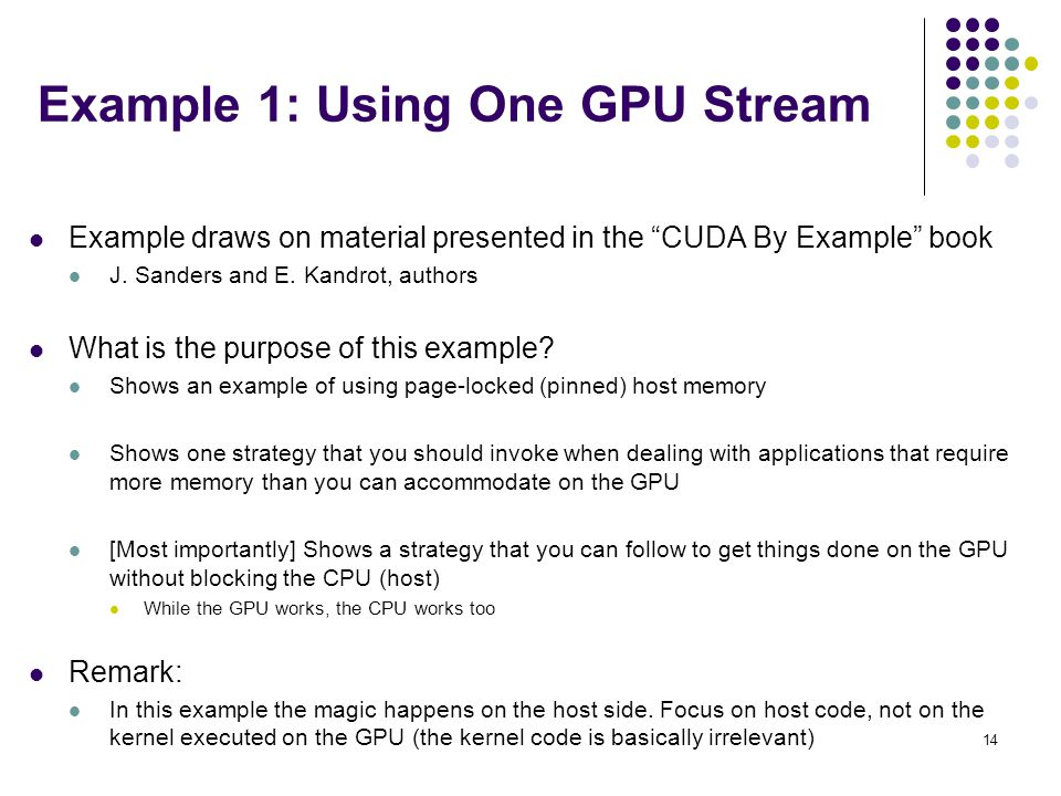 Example 1: Using One GPU Stream Example draws on material presented in the CUDA By Example book J.