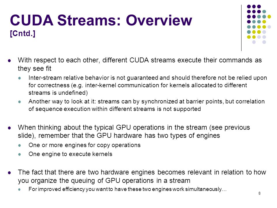 The 2 Stream Example [Version 2: A More Effective Implementation] Old way (the depth first approach): Assign the copy of a, copy of b, kernel execution, and copy of c to stream0.