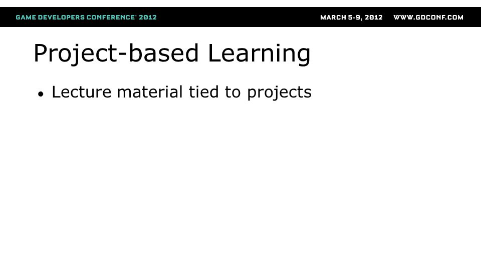 ● Lecture material tied to projects