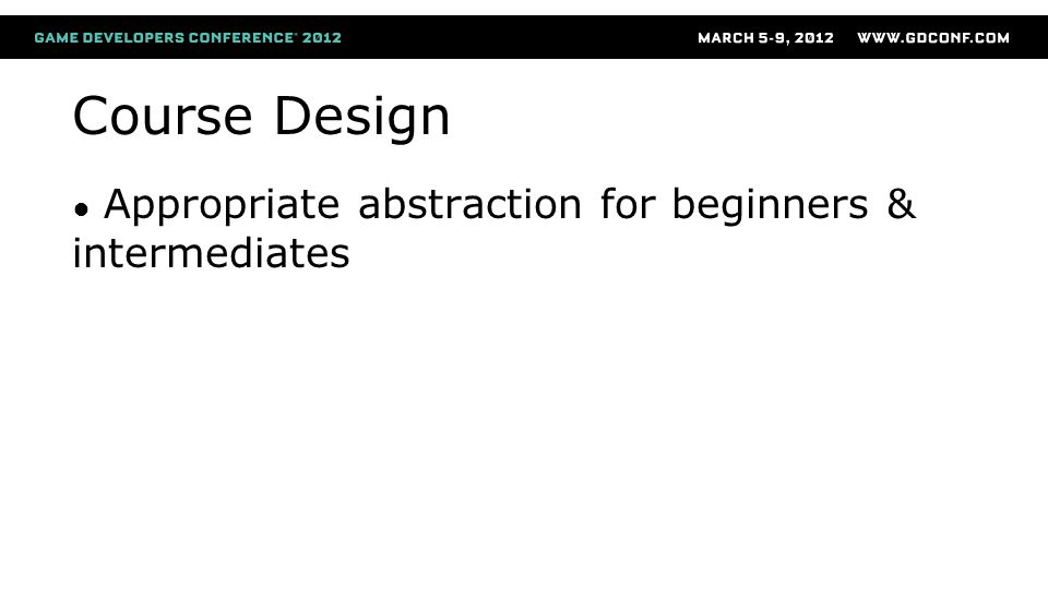 Course Design ● Appropriate abstraction for beginners & intermediates
