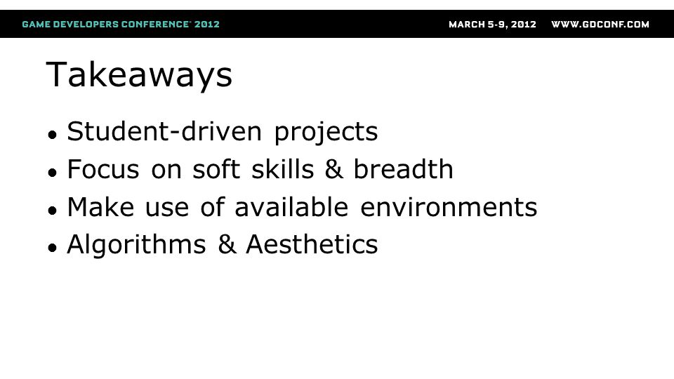 Takeaways ● Student-driven projects ● Focus on soft skills & breadth ● Make use of available environments ● Algorithms & Aesthetics