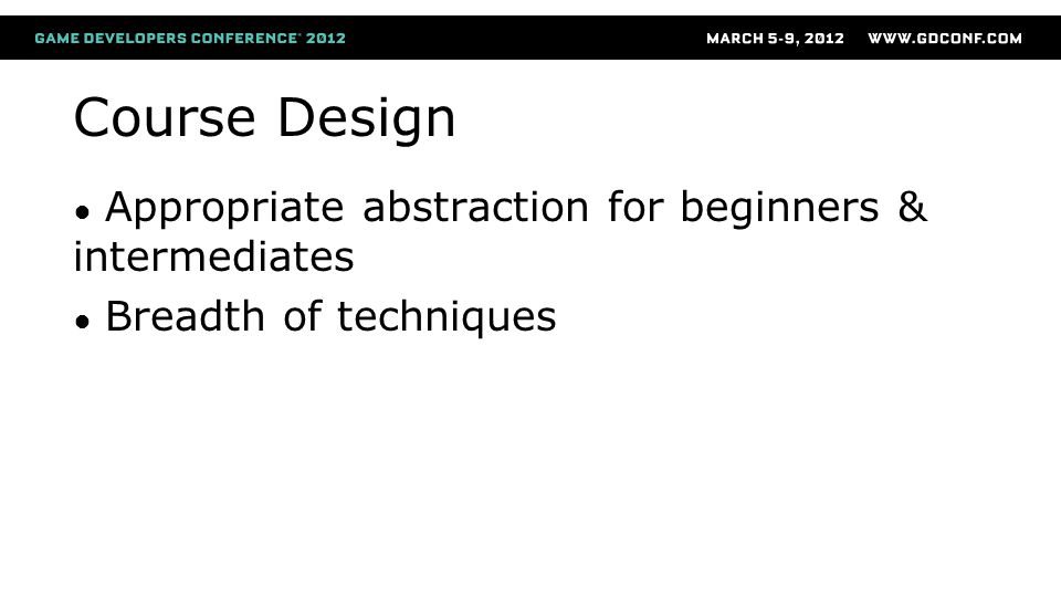 Course Design ● Appropriate abstraction for beginners & intermediates ● Breadth of techniques
