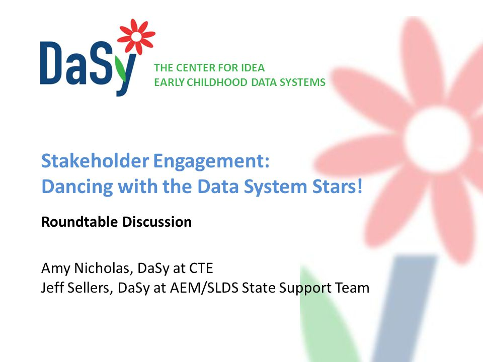 THE CENTER FOR IDEA EARLY CHILDHOOD DATA SYSTEMS Stakeholder Engagement: Dancing with the Data System Stars.