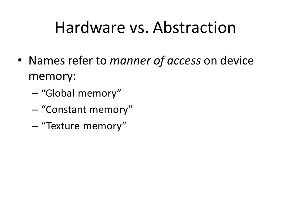 Names refer to manner of access on device memory: – Global memory – Constant memory – Texture memory