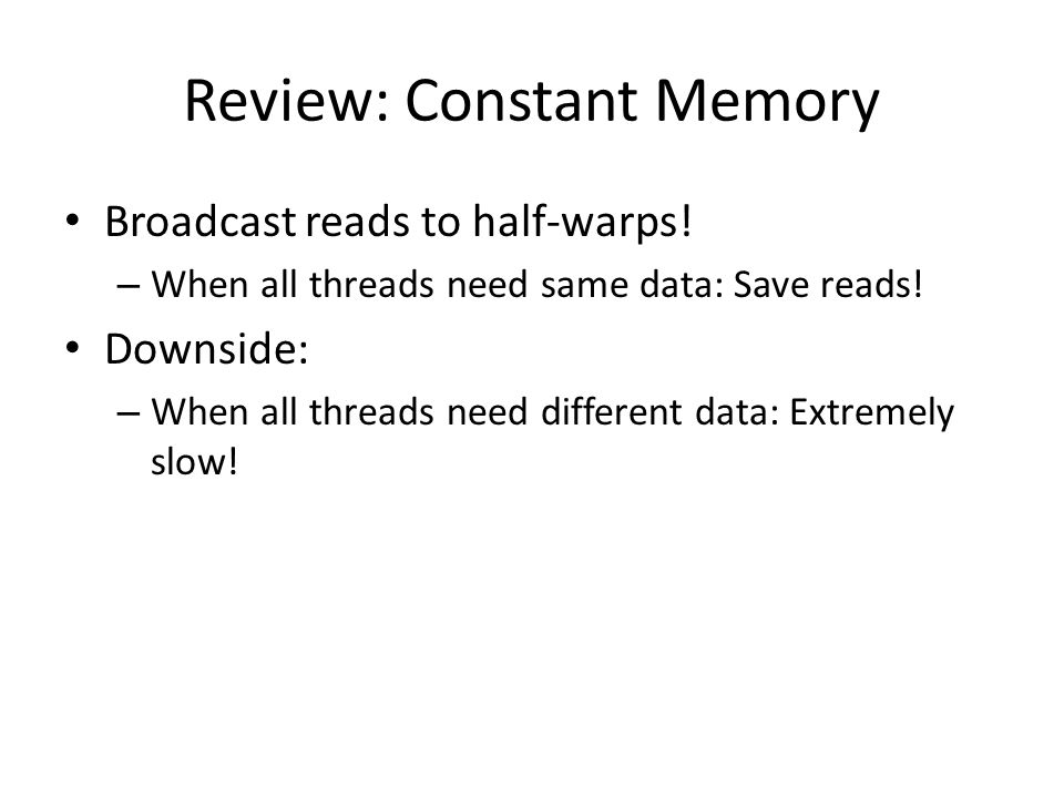 Review: Constant Memory Broadcast reads to half-warps.