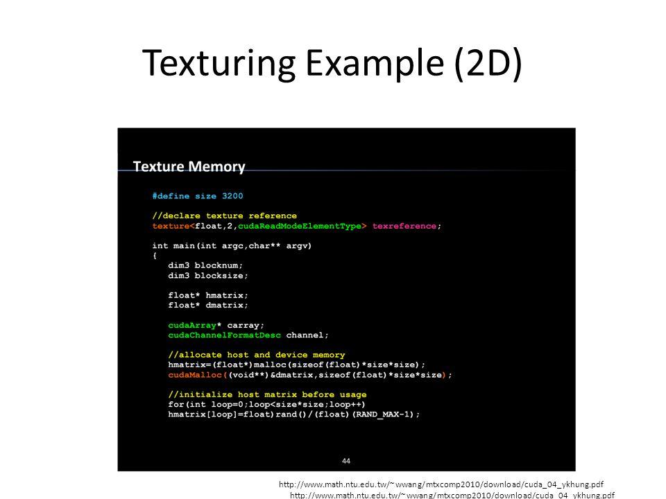 Texturing Example (2D) http://www.math.ntu.edu.tw/~wwang/mtxcomp2010/download/cuda_04_ykhung.pdf