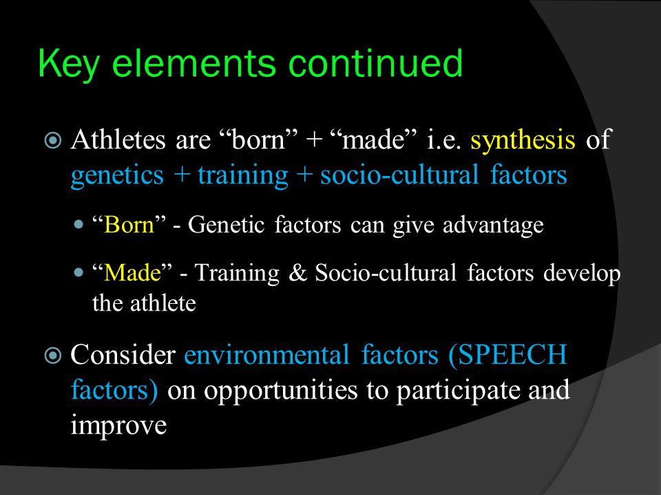  Athletes are born + made i.e.
