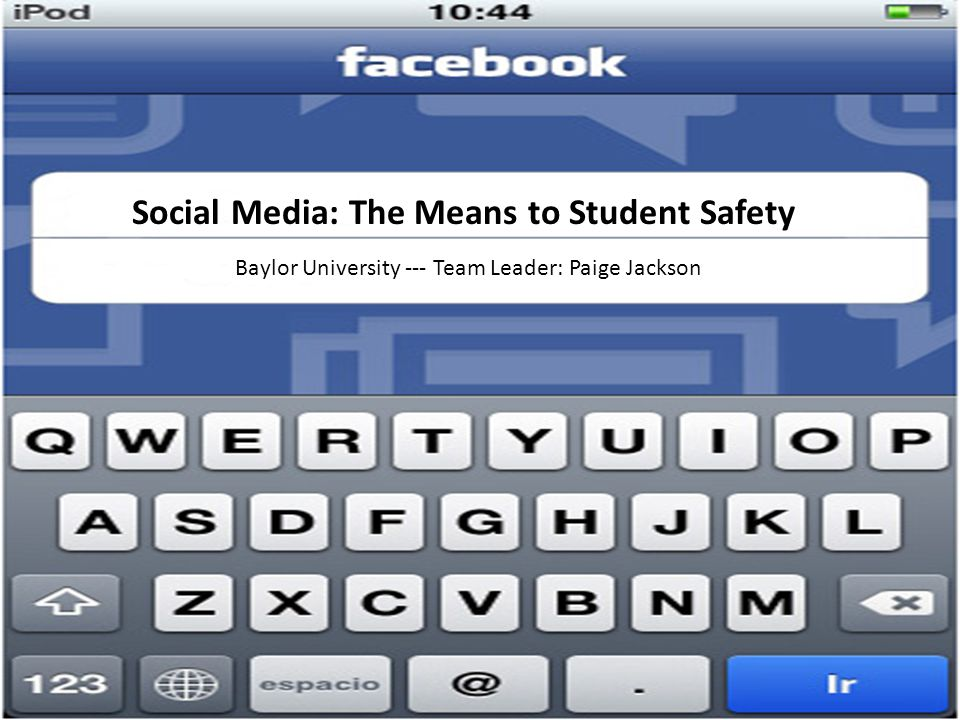 Social Media: The Means to Student Safety Baylor University --- Team Leader: Paige Jackson