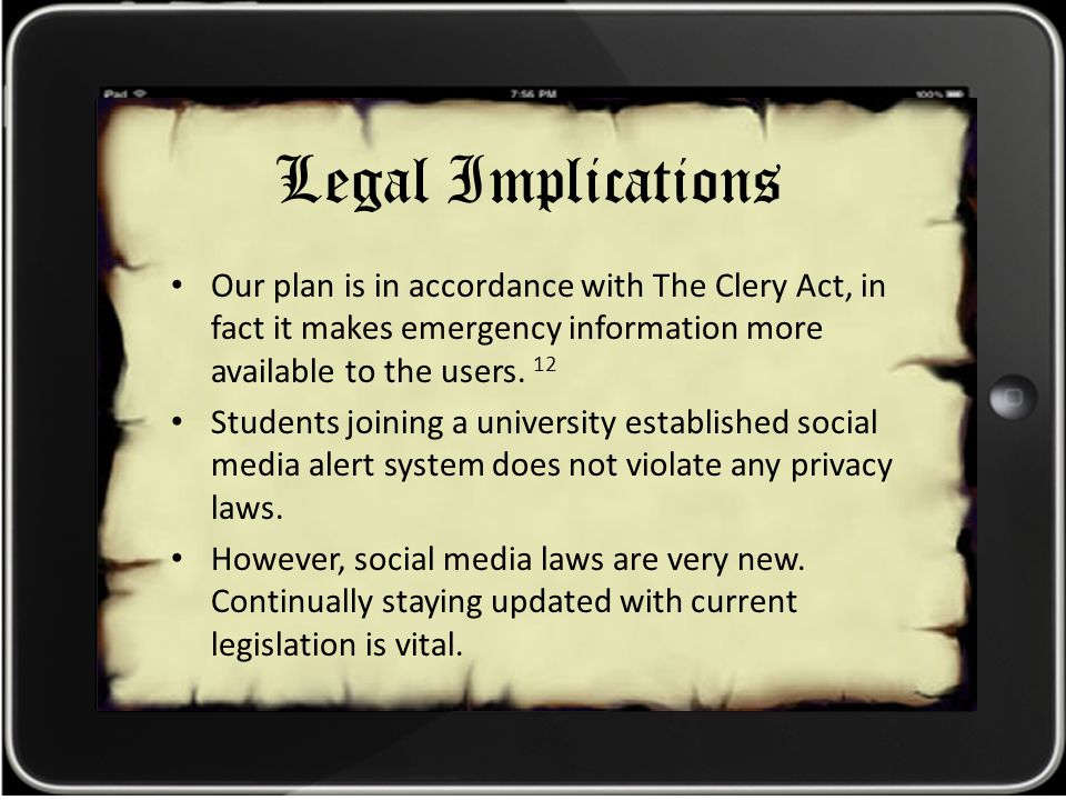 Legal Implications Our plan is in accordance with The Clery Act, in fact it makes emergency information more available to the users.