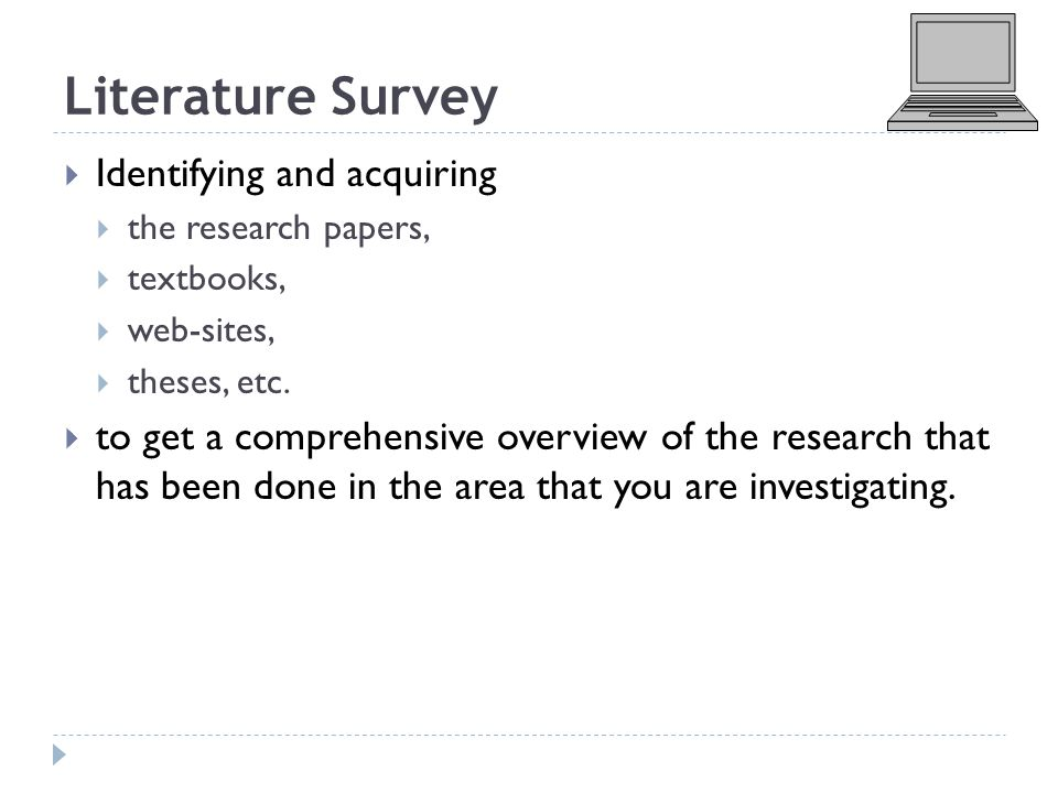 Literature Survey  Identifying and acquiring  the research papers,  textbooks,  web-sites,  theses, etc.