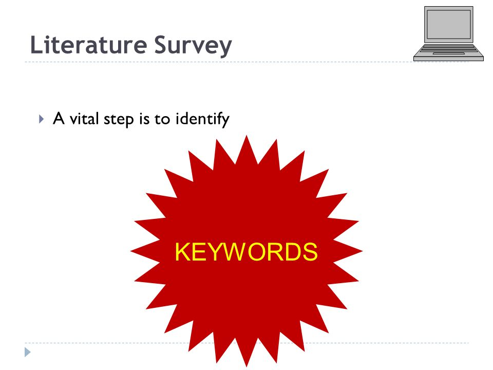 Literature Survey  A vital step is to identify KEYWORDS