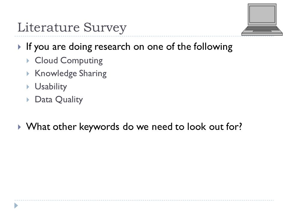 Literature Survey  If you are doing research on one of the following  Cloud Computing  Knowledge Sharing  Usability  Data Quality  What other keywords do we need to look out for