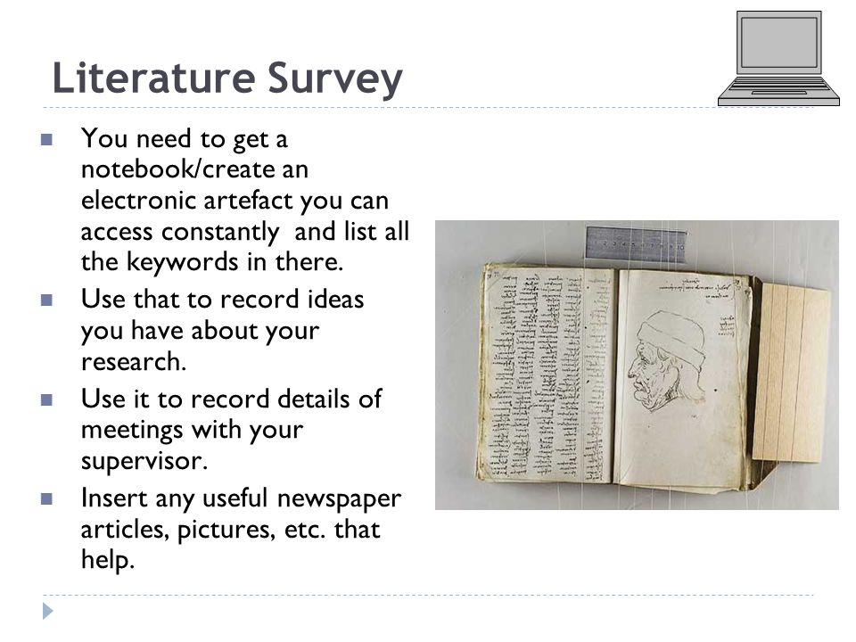 Literature Survey You need to get a notebook/create an electronic artefact you can access constantly and list all the keywords in there.