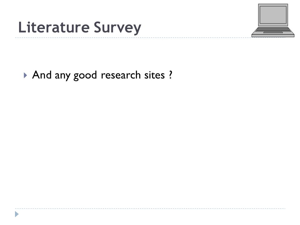 Literature Survey  And any good research sites