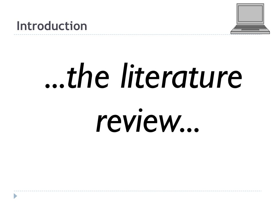 Introduction...the literature review...