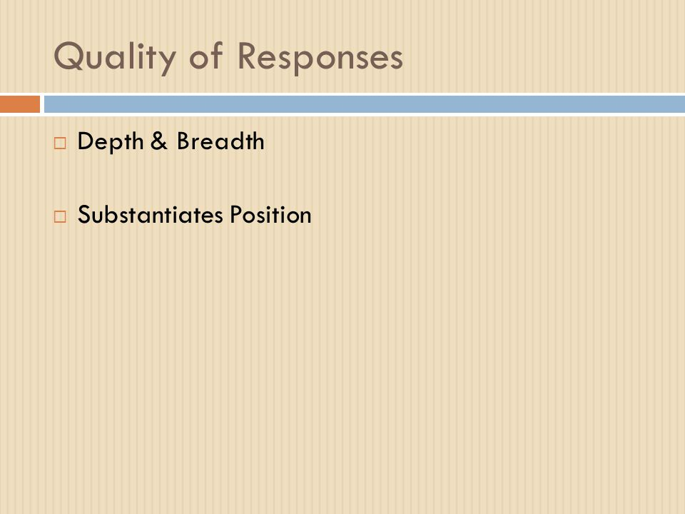 Quality of Responses  Depth & Breadth  Substantiates Position