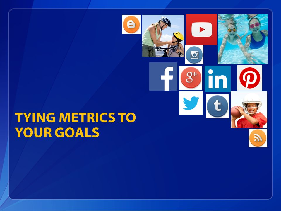 TYING METRICS TO YOUR GOALS