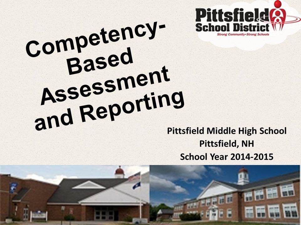 Competency- Based Assessment and Reporting Pittsfield Middle High School Pittsfield, NH School Year 2014-2015