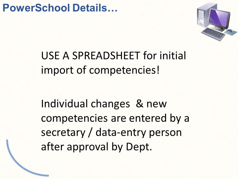 PowerSchool Details… USE A SPREADSHEET for initial import of competencies.