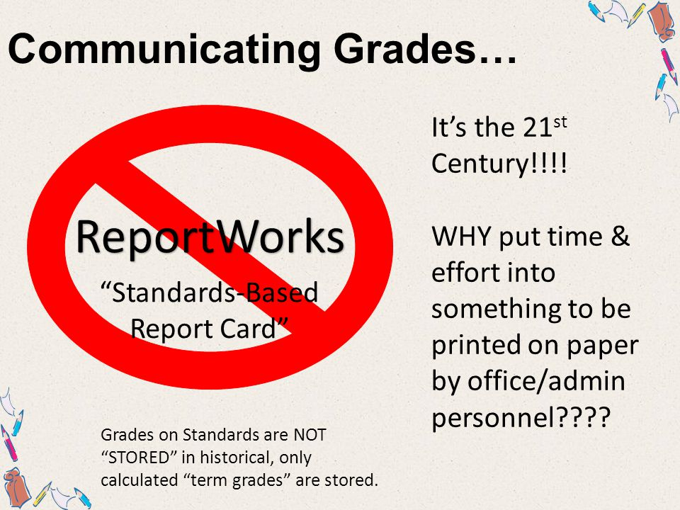 Communicating Grades… ReportWorks It's the 21 st Century!!!.
