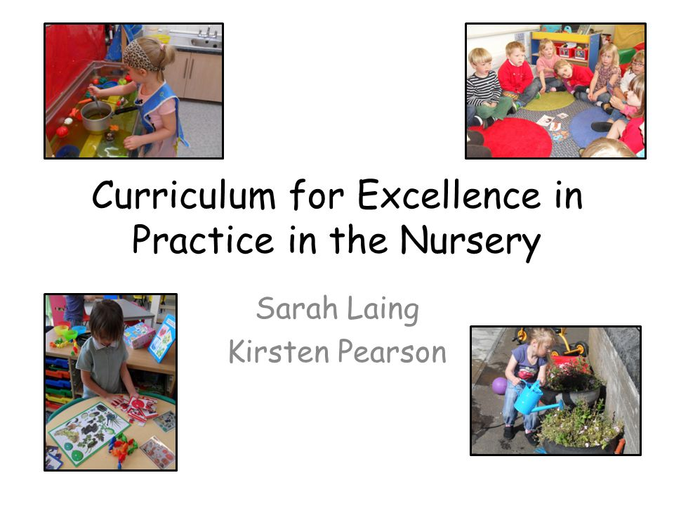 Curriculum for Excellence in Practice in the Nursery Sarah Laing Kirsten Pearson