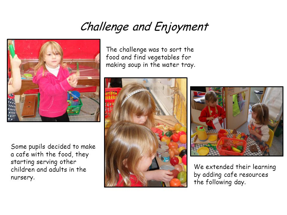 Challenge and Enjoyment The challenge was to sort the food and find vegetables for making soup in the water tray.