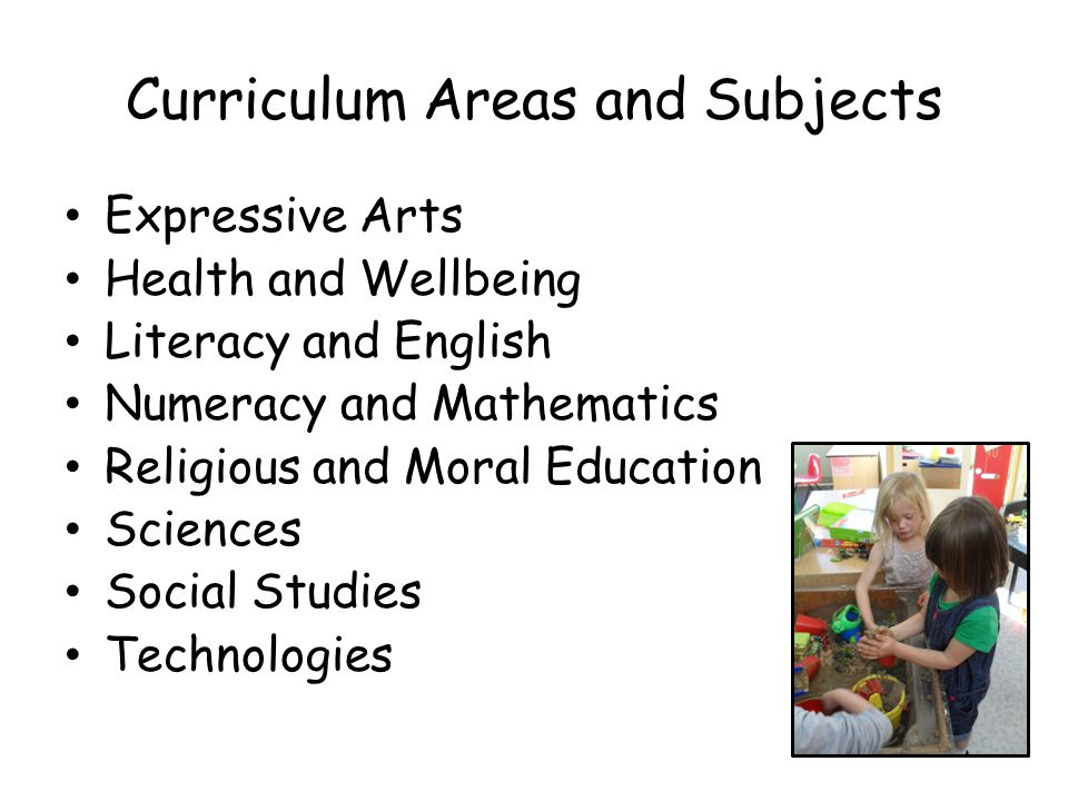 Curriculum Areas and Subjects Expressive Arts Health and Wellbeing Literacy and English Numeracy and Mathematics Religious and Moral Education Sciences Social Studies Technologies