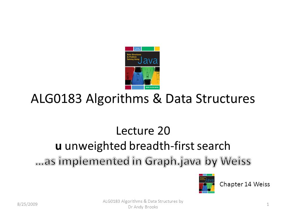 ALG0183 Algorithms & Data Structures Lecture 20 u unweighted breadth-first search 8/25/20091 ALG0183 Algorithms & Data Structures by Dr Andy Brooks Ch