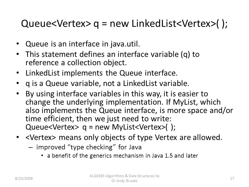 Queue q = new LinkedList ( ); Queue is an interface in java.util.
