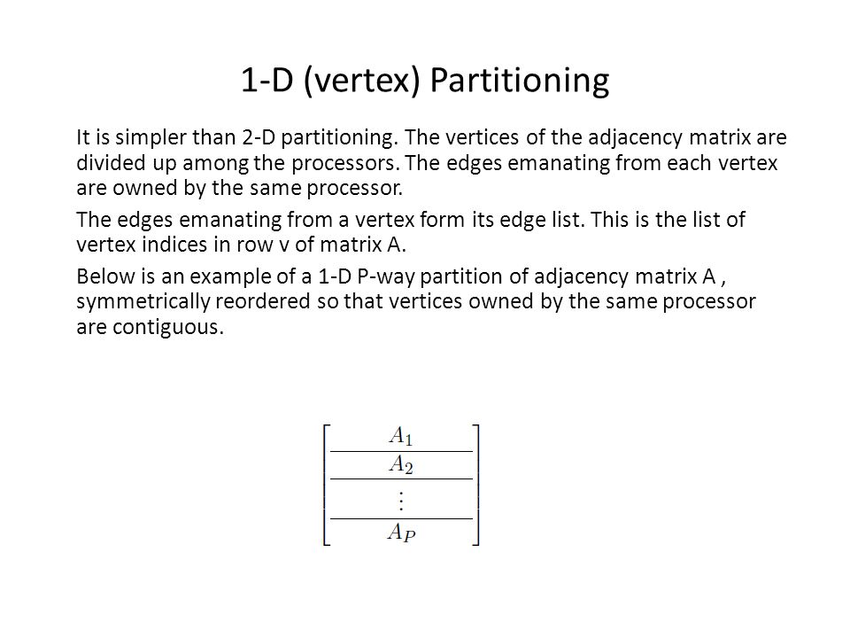 1-D (vertex) Partitioning It is simpler than 2-D partitioning.