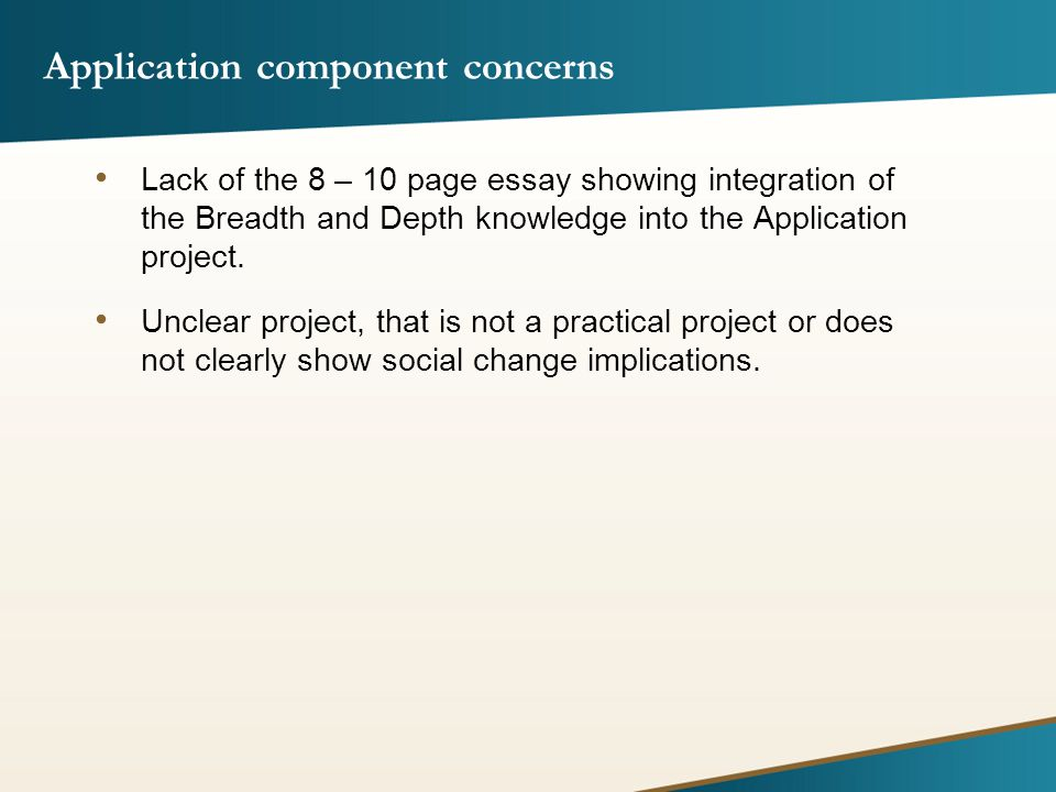 Application component concerns Lack of the 8 – 10 page essay showing integration of the Breadth and Depth knowledge into the Application project.