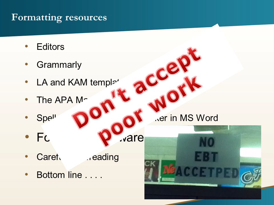 Formatting resources Editors Grammarly LA and KAM templates at the Writing Center The APA Manual Spell checker, grammar checker in MS Word Formatting software....
