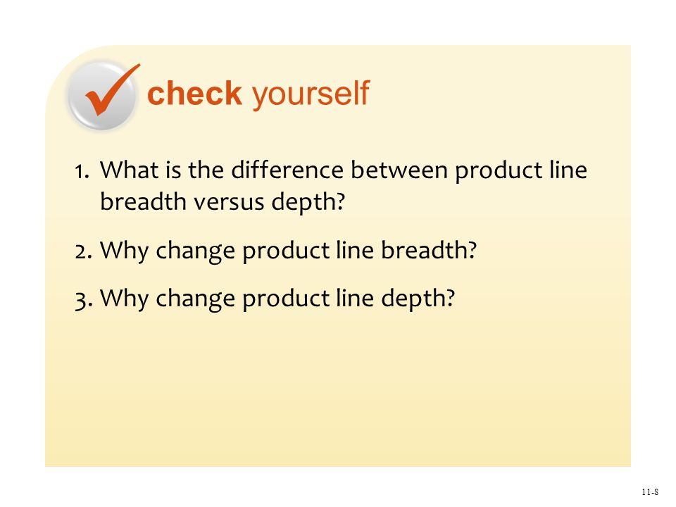 check yourself 11-8 1.What is the difference between product line breadth versus depth.