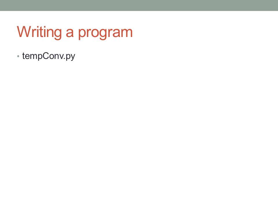 Writing a program tempConv.py