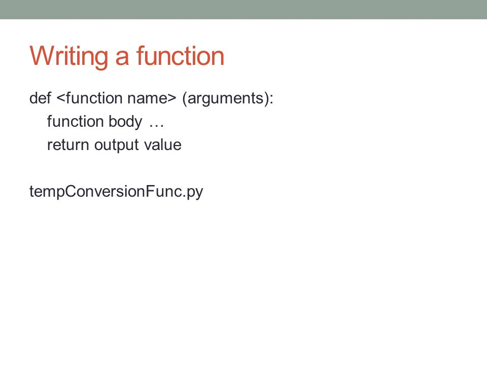Writing a function def (arguments): function body … return output value tempConversionFunc.py