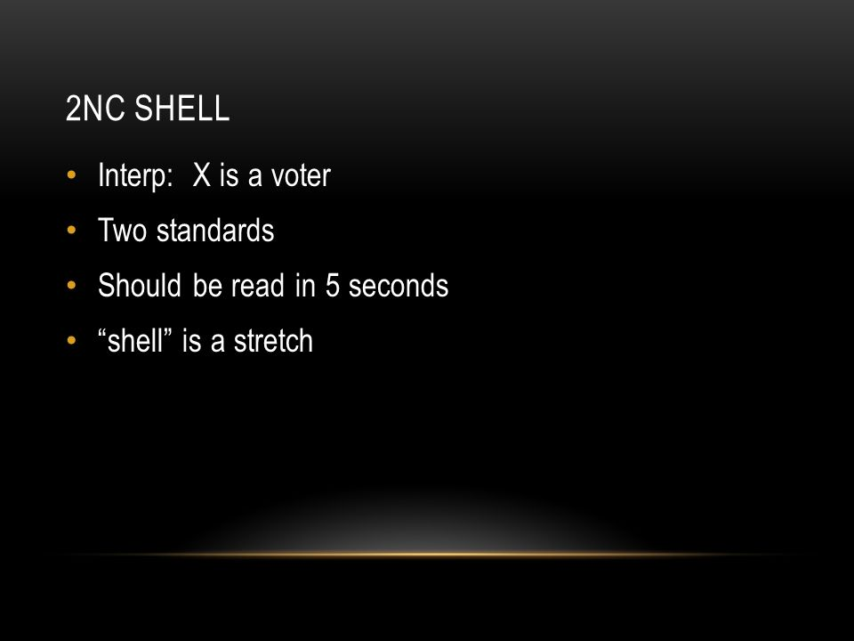 2NC SHELL Interp: X is a voter Two standards Should be read in 5 seconds shell is a stretch