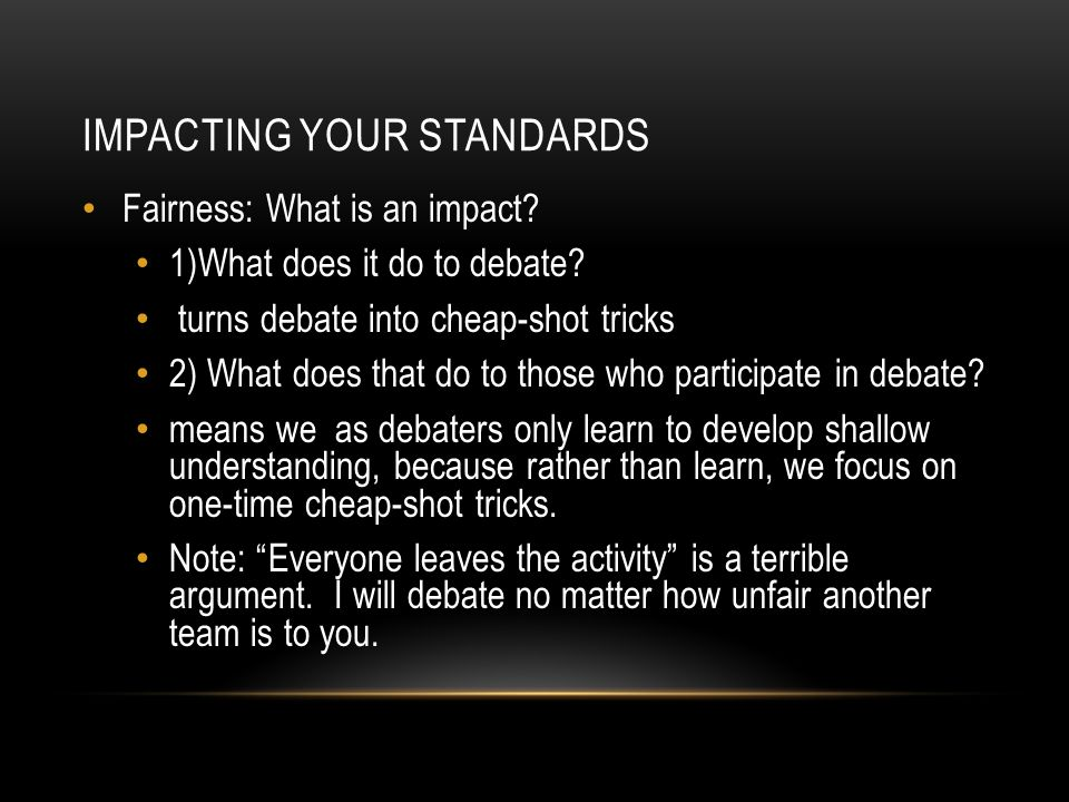 IMPACTING YOUR STANDARDS Fairness: What is an impact.