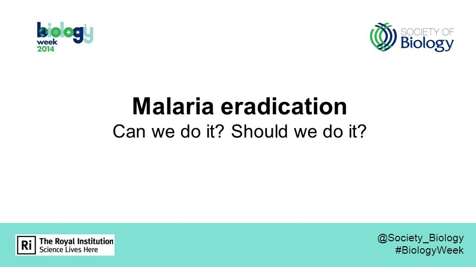 Malaria eradication Can we do it Should we do it @Society_Biology #BiologyWeek