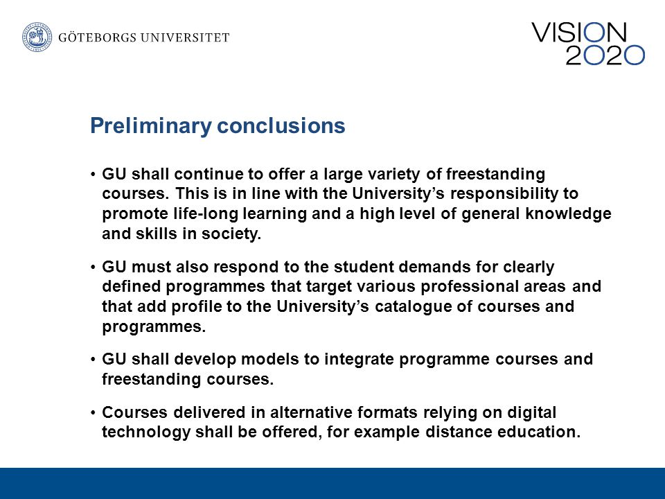 Preliminary conclusions GU shall continue to offer a large variety of freestanding courses.