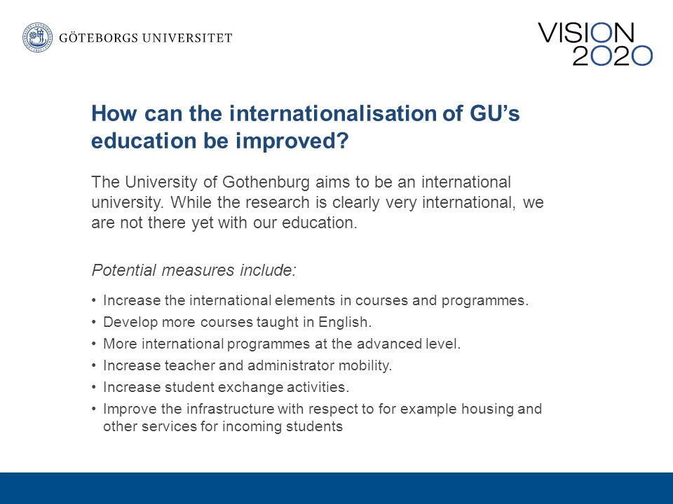 How can the internationalisation of GU's education be improved.