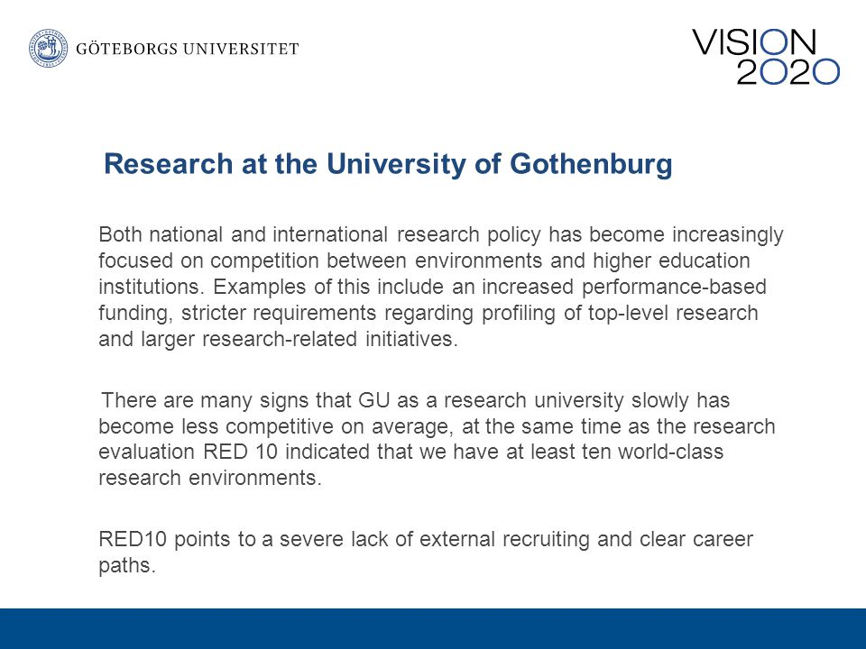 Research at the University of Gothenburg Both national and international research policy has become increasingly focused on competition between environments and higher education institutions.