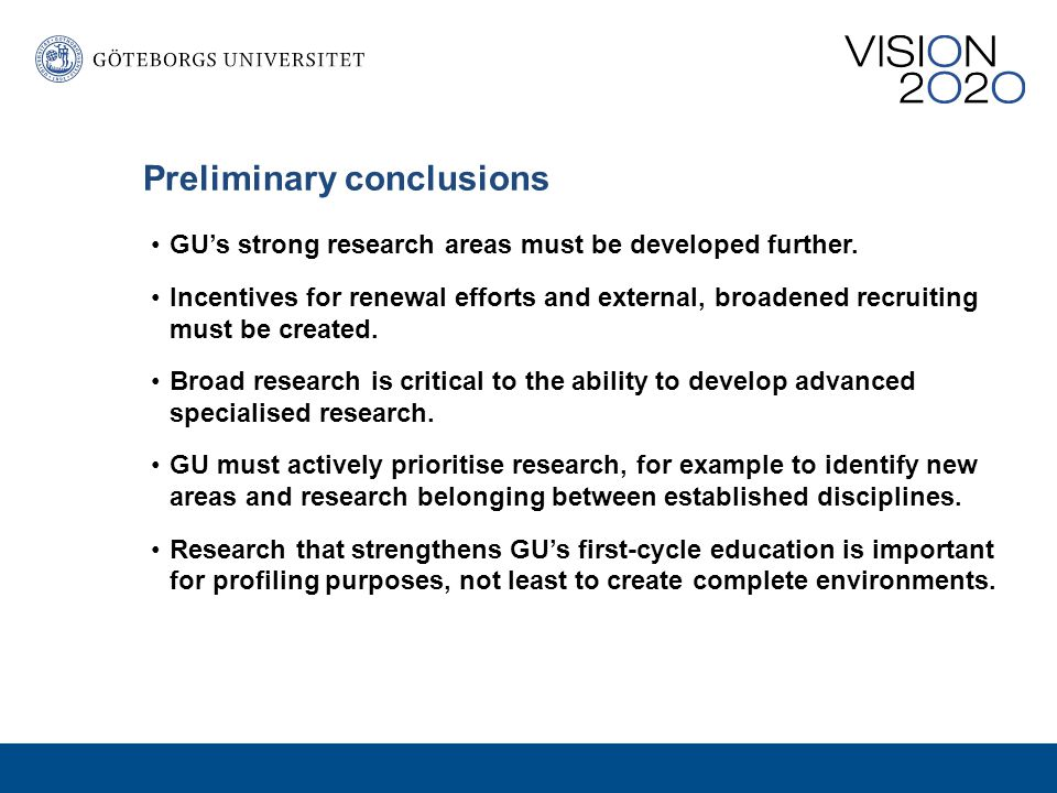 Preliminary conclusions GU's strong research areas must be developed further.
