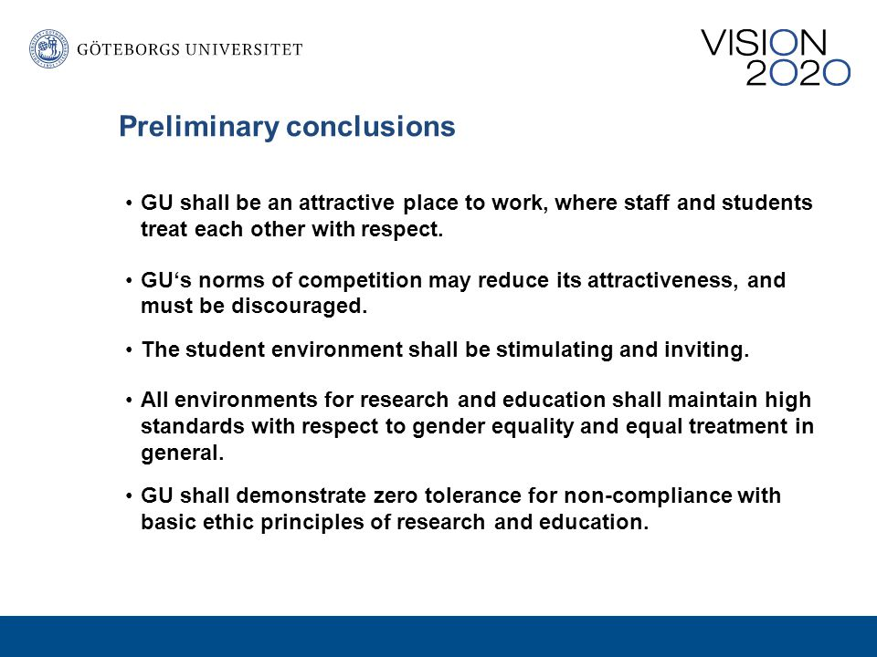 Preliminary conclusions GU shall be an attractive place to work, where staff and students treat each other with respect.