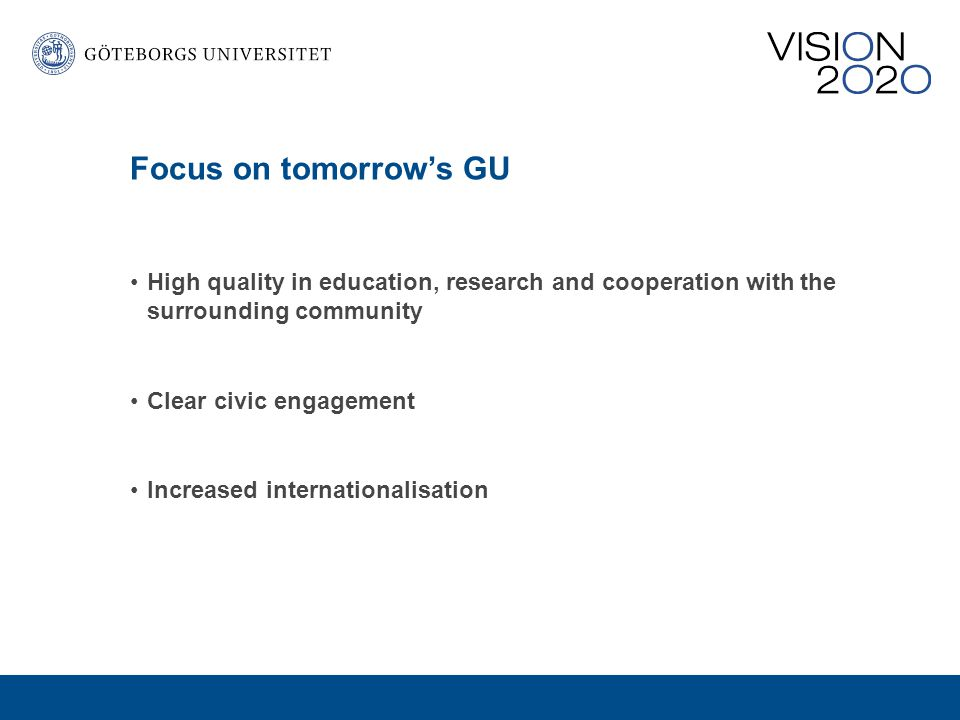 Focus on complete environments GU shall be characterised by complete environments and close links between research, education and cooperation Strong educational environments shall be able to develop their research and strong research environments shall have an educational responsibility For quality reasons, researchers shall become more involved in first-cycle education.